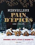 Merveilleux Pain d'épices: Bonshommes, biscuits, gâteaux et maisonnettes...