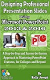 Designing Professional Presentation Slides Using Microsoft PowerPoint 2013 and 2016: A Step-by-Step and Screen-by-Screen Approach to Mastering PowerPoint Beyond (Microsoft Office Tutorials Series)