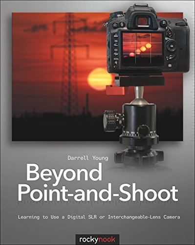 Beyond Point-and-Shoot: Learning to Use a Digital SLR or Interchangeable-Lens Camera (English Edition) Digital Point And Shoot Film Camera