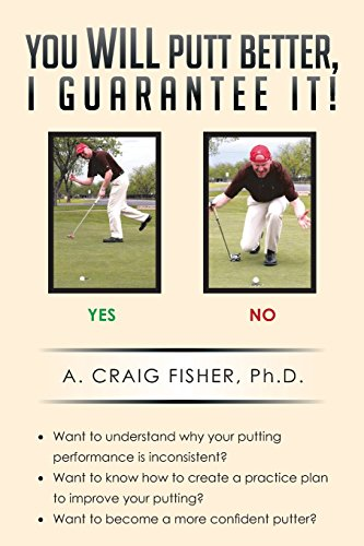 You Will Putt Better, I Guarantee It! by A. Craig Fisher Ph. D. (23-May-2014) Paperback