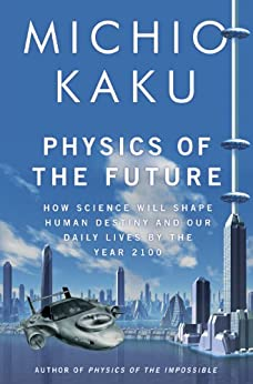 Physics of the Future: How Science Will Shape Human Destiny and Our Daily Lives by the Year 2100 by [Kaku, Michio]