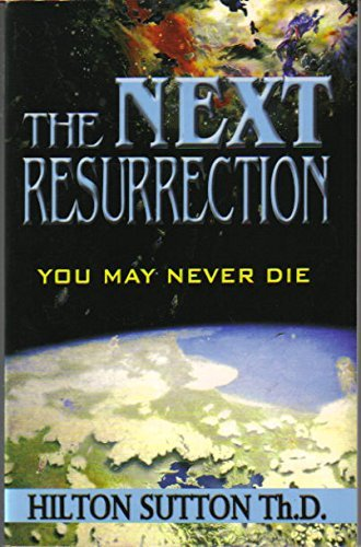 The Next Resurrection: You May Never Die by Hilton Sutton (2002-08-02)