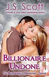 Billionaire Undone: The Billionaire's Obsession ~ Travis: Volume 6 by J. S. Scott (2014-05-11)