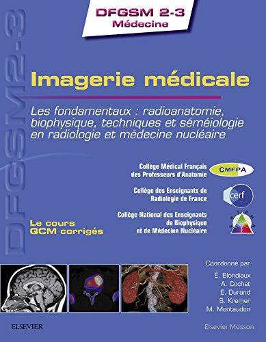 Imagerie mdicale: Les fondamentaux : radioanatomie, biophysique, techniques et smiologie en radiologie et mdecine nuclaire