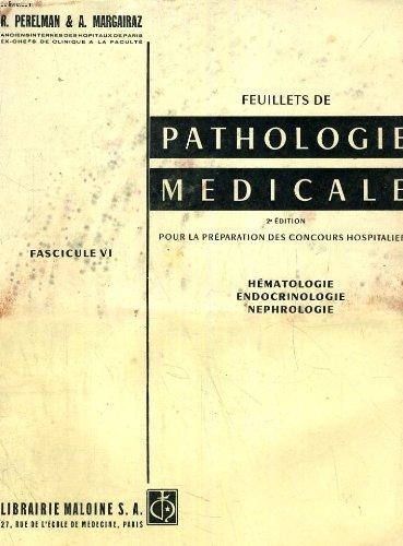 FEUILLETS DE PATHOLOGIE MEDICALE, FASC. VI, HEMATOLOGIE, ENDOCRINOLOGIE, NEPHROLOGIE