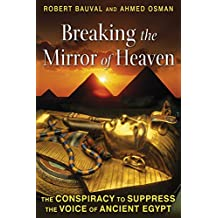 Breaking the Mirror of Heaven: The Conspiracy to Suppress the Voice of Ancient Egypt (English Edition)