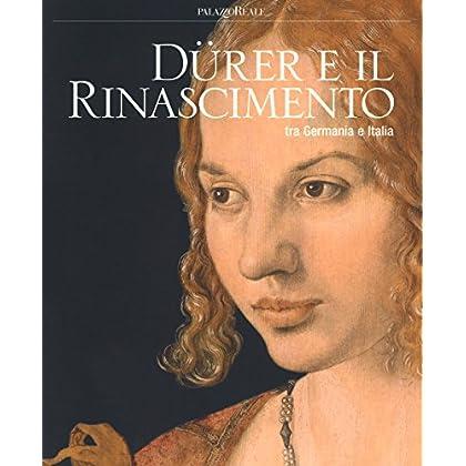 Dürer E Il Rinascimento Tra Germania E Italia. Catalogo Della Mostra (Milano, 21 Febbraio-24 Giugno 2018). Ediz. A Colori