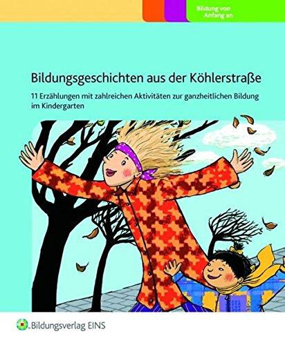 Bildungsgeschichten aus der Köhlerstraße: 11 Erzählungen mit zahlreichen Aktivitäten zur ganzheitlichen Bildung im Kindergarten (Praxisordner für die frühkindliche Bildung, Band 4)
