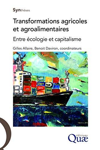 Transformations agricoles et agroalimentaires : entre écologie et capitalisme / Gilles Allaire et Benoit Daviron, coordinateurs.- Versailles : Éditions Quae , cop. 2017