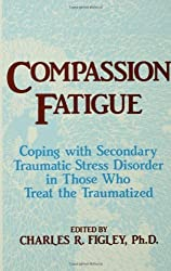 Compassion Fatigue: Coping With Secondary Traumatic Stress Disorder In Those Who Treat The Traumatized (Routledge Psychosocial Stress Series) by Charles R. Figley (1995-06-26)