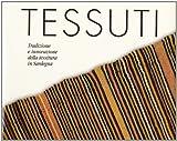 Tessuti. Tradizione e innovazione della tessitura in Sardegna. Ediz. illustrata