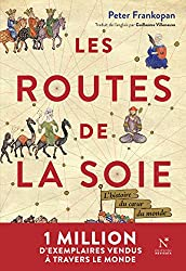 Les Routes de la Soie: L'histoire du cœur du monde (French Edition)