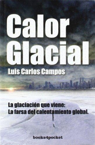 Calor Glacial (Ensayo Divulgacion (books)) por Luis Carlos Campos