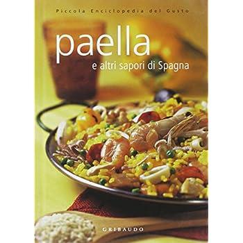 Paella E Altri Sapori Di Spagna. Ediz. Illustrata