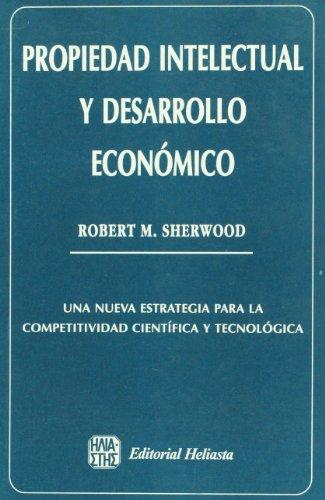 Propiedad Intelectual y Desarrollo Economico por Robert M. Sherwood