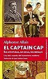 El Captain Cap: Sus aventuras, sus ideas, sus brebajes ) par Allais