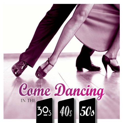 Come Dancing: Strictly 30's, 40's and 50's 50 S Swing