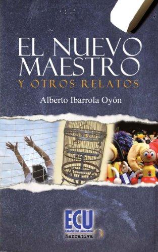 El nuevo maestro y otros relatos por Alberto Ibarrrola Oyón