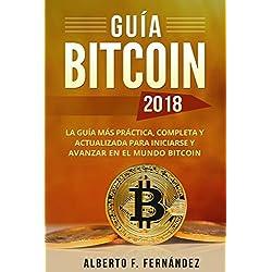 Guía Bitcoin 2018: La guía más práctica, completa y actualizada para iniciarse y avanzar en el mundo bitcoin