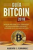 Guía Bitcoin 2018: La guía más práctica, completa y actualizada...