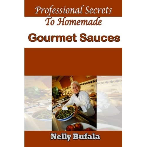 Professional Secrets To Homemade Gourmet Sauces