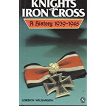 Knights of the Iron Cross: A History 1939-1945 by Gordon Williamson (1987-08-01)