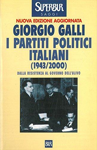 I partiti politici italiani (1943-2000). Dalla Resistenza al governo dell'Ulivo (Supersaggi) por Giorgio Galli