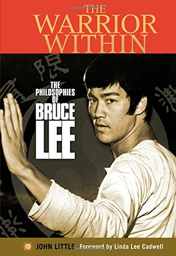 The Warrior Within: The Philosophies of Bruce Lee to Better Understand the World Around You and Achieve a Rewarding Life