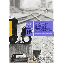 Los sistemas de control de tráfico y señalización en el ferrocarril (Biblioteca Comillas, Ingeniería)