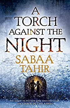 A Torch Against the Night (An Ember in the Ashes, Book 2) by [Tahir, Sabaa]