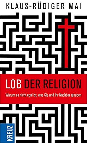 Lob der Religion: Warum es nicht egal ist, was Sie und Ihr Nachbar glauben