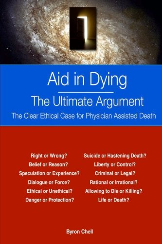 Aid in Dying   The Ultimate Argument: The Clear Ethical Case for Physician Assisted Death