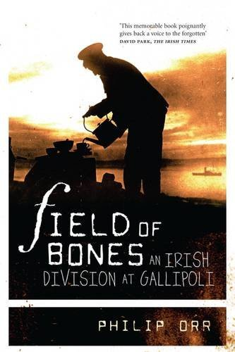 Field of Bones: The Gallipoli Campaign by Philip Orr (2005-08-02)