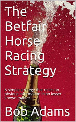 The Betfair Horse Racing Strategy: A simple strategy that relies on obvious information in an lesser known market. (English Edition) por Bob Adams