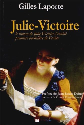 Julie-Victoire : Le roman de Julie-Victoire Daubié, première bachelière de France por Gilles Laporte