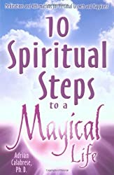10 Spiritual Steps to a Magical Life: Meditations and Affirmations for Personal Growth and Happiness