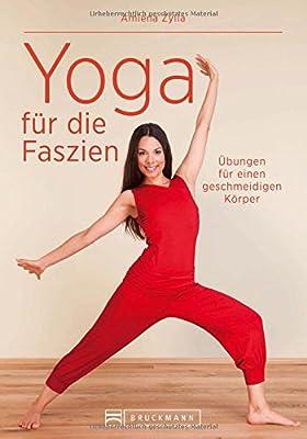 Faszientraining: Faszien-Yoga - Neuartige Dehnübungen inkl. einem Vorwort von Faszienforscher Dr. Robert Schleip für einen geschmeidigen Körper. Mit einem extra Teil Yin Yoga für mehr Gesundheit