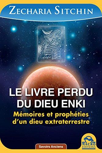 Le livre perdu du dieu Enki: Mémoires et prophéties d'un dieu extraterrestre
