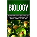 Biology: Best Self Teaching Biology Guide for Dummies, Understand the Human Science the Best Way (Biology, Biology Guide, Biology For Beginners, Biology For Dummies, Biology Books) (English Edition)