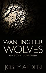 Wanting Her Wolves: An Erotic Adventure (Short Story) (English Edition)