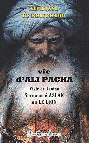 Vie d'ALI PACHA, Visir de Janina, Surnomm ASLAN, ou LE LION