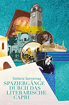 Spaziergänge durch das literarische Capri: Spaziergänge durch das Capri und Neapel der Literaten und Künstler