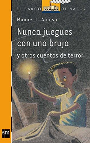 Nunca juegues con una bruja y otros cuentos de terror (El Barco de Vapor Naranja, Band 200)