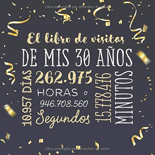 El libro de visitas de mis 30 años: Decoración para celebrar una fiesta de 30 cumpleaños - Regalo para hombre y mujer - 30 años - Edición Confeti Oro ... para felicitaciones y fotos de los invitados