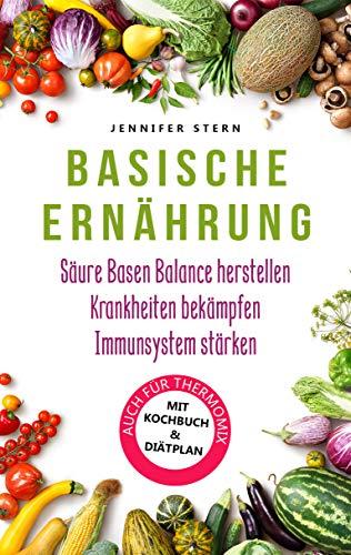 Basische Ernährung: Wie Sie mit diesem Basen Kochbuch einfach eine Säure Basen Balance herstellen, Arthrose, Rheuma und weitere Krankheiten bekämpfen sowie ... Immunsystem stärken (Effektiv entgiften)