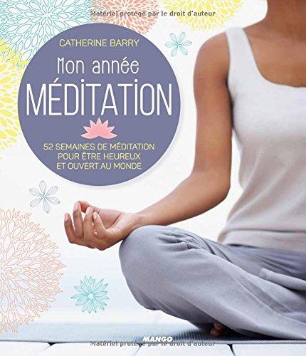 Mon année méditation : 52 semaines de méditation pour être heureux et ouvert au monde