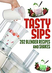 Tasty Sips: 202 Blender Recipes and Shakes (English Edition)