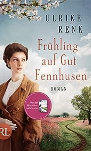 Frühling auf Gut Fennhusen: Roman (Die Ostpreußen Saga 5)