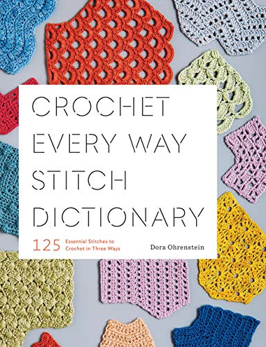 Crochet Every Way Stitch Dictionary: 125 Essential Stitches to Crochet in Three Ways (Crochet Womens Hats)