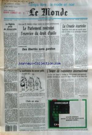 MONDE (LE) [No 15182] du 20/11/1993 - LE NIGERIA PRIVE DE DEMOCRATIE - LE PARLEMENT RESTREINT L'EXERCICE DU DROIT D'ASILE - DES LIBERTES SANS GARDIEN PAR THIERRY BREHIER - LA CROATIE ECARTELEE PAR YVES HELLER ET JEAN-BAPTISTE NAUDET - MANIFESTATION DU SECTEUR PUBLIC - L'ITALIE AUX URNES - L'HEURE DU COMMERCE INTERNATIONAL PAR MICHEL NOBLECOURT.